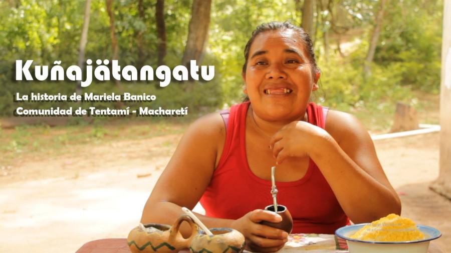 Kuñajätangatu, relato de vida de Mariela Banico, productora de Tentamí, Macharetí